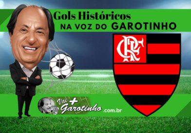 Toda emoção dos gols históricos do Flamengo na voz do Garotinho